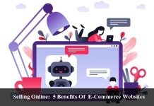 Selling Online: 5 Benefits Of E-Commerce Websites