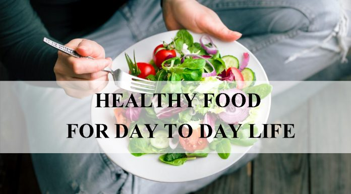 HEALTHY FOOD FOR DAY TO DAY LIFE